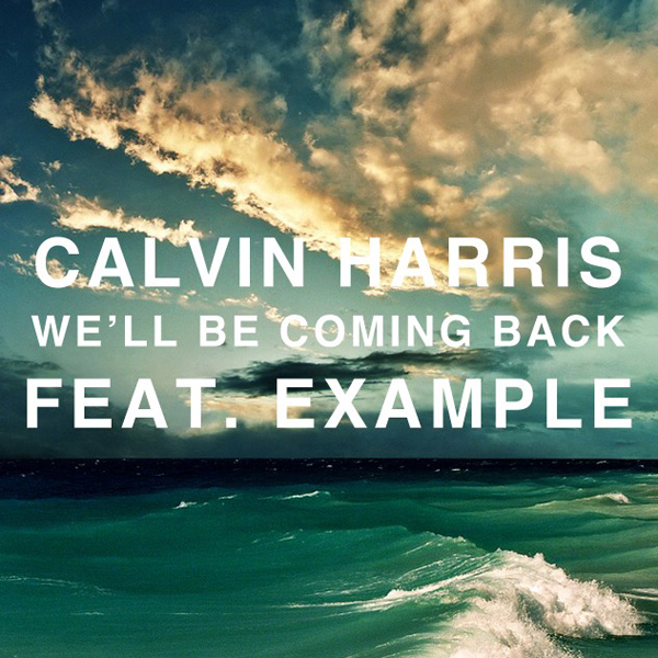 Calvin Harris Ft. Example – We'll Be Coming Back (Feature Cuts Remix)