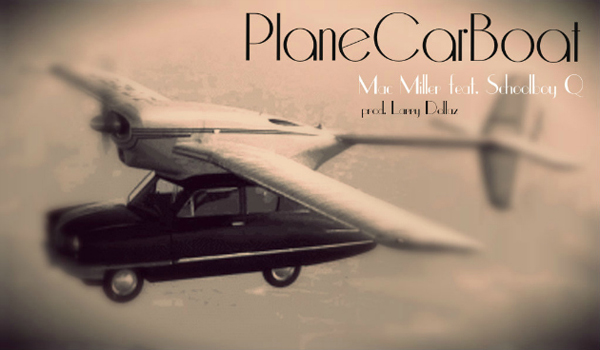 Mac Miller Ft. ScHoolboy Q – PlaneCarBoat   Wiz Khalifa Ft. Mac Miller – Goin' Places