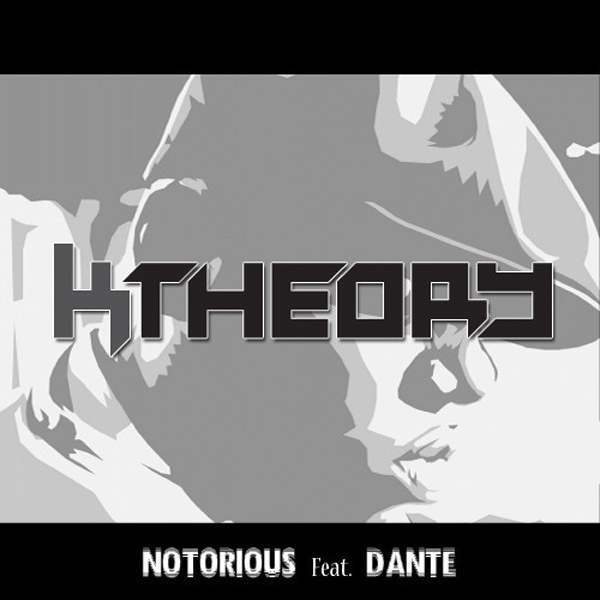 K-Theory Ft. Danté - Notorious