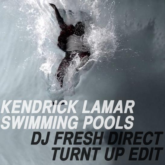 Kendrick Lamar Swimming Pools Dj Fresh Direct Turnt Up Bootleg