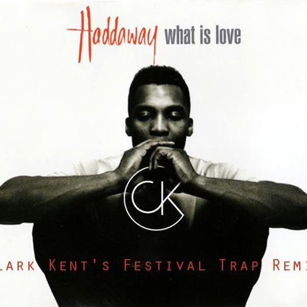 Haddaway – What Is Love (Clark Kent's Festival Trap Remix)