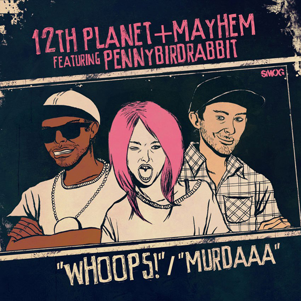 12th Planet & Mayhem – Murdaaa + Whoops Feat. PennyBirdRabbit
