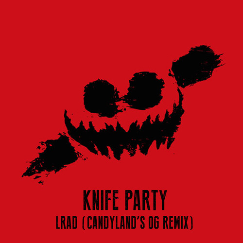Knife Party – LRAD (Candyland's OG Remix)