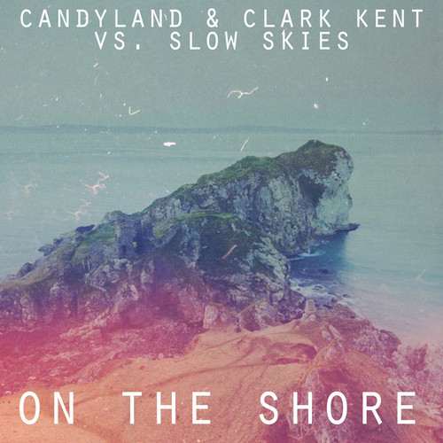 Candyland & Clark Kent Vs. Slow Skies - On The Shore