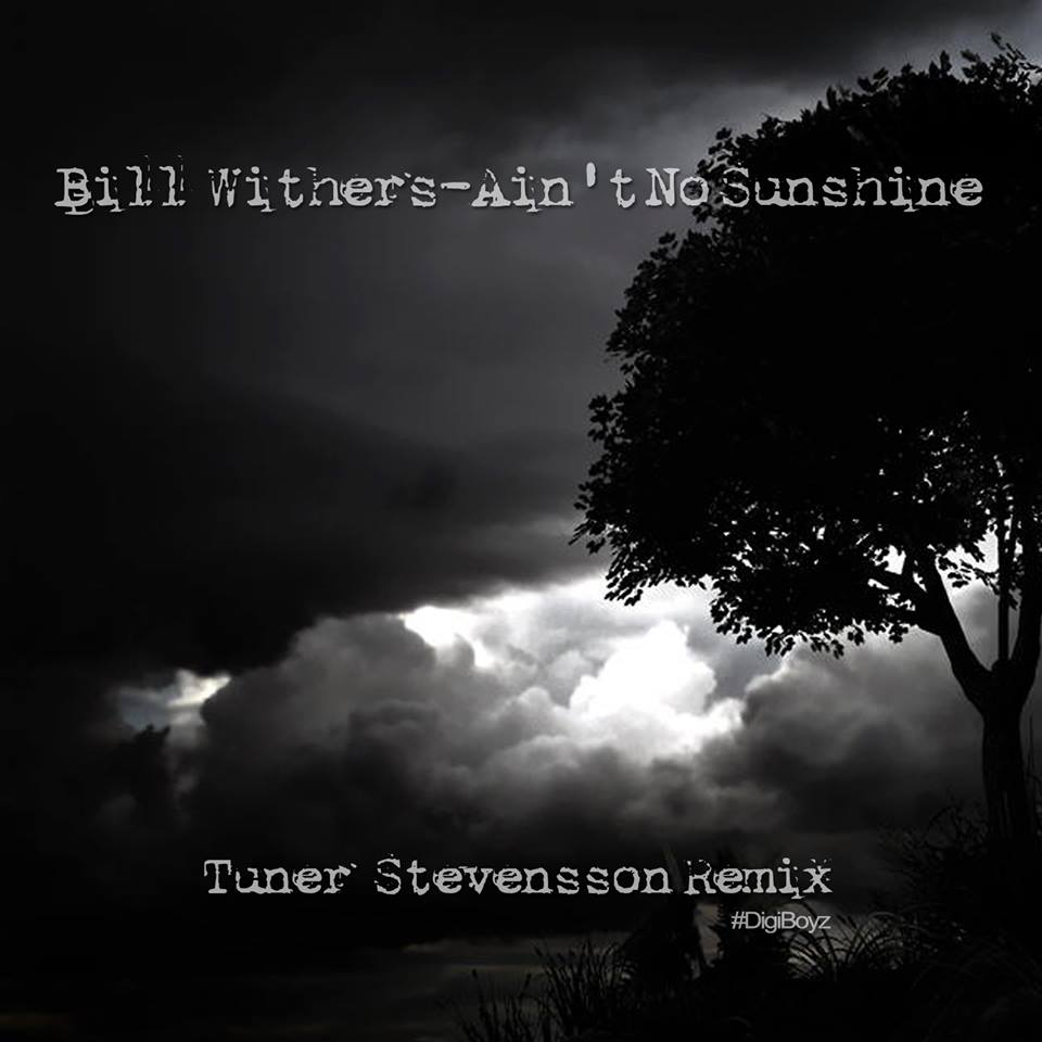 Bill Withers – Ain't No Sunshine (Tuner Stevensson Remix)