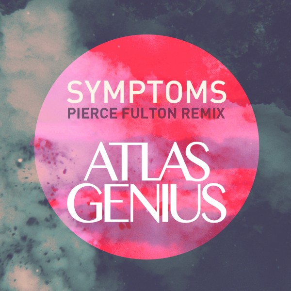 Atlas Genius – Symptoms (Pierce Fulton Remix)