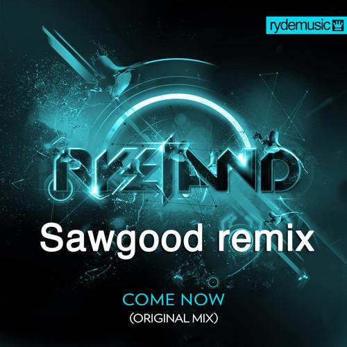 Ryeland – Come Now (Sawgood Remix)
