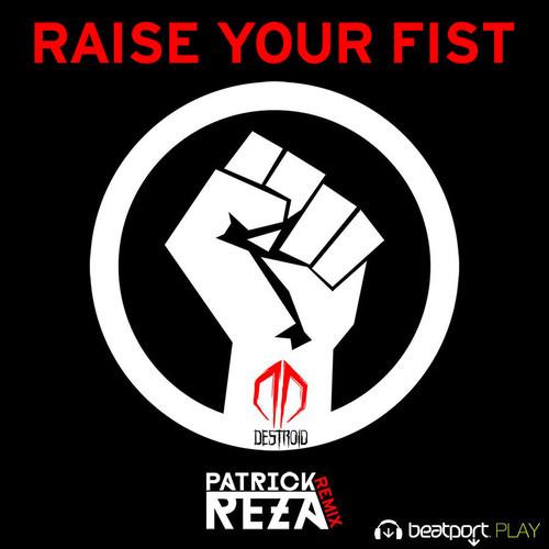 Destroid – Raise Your Fist (PatrickReza Remix)