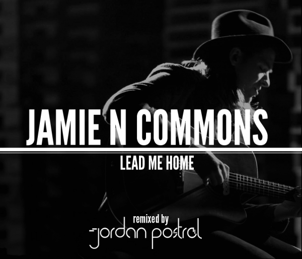 Jamie N Commons – Lead Me Home (Jordan Postrel Remix)