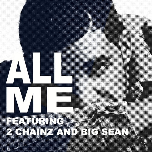 Drake – All Me feat. 2 Chainz & Big Sean