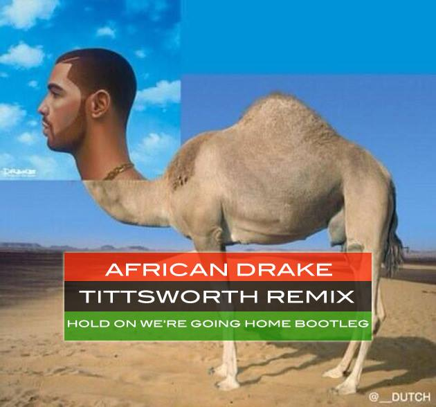 Tittsworth – African Drake (Hold On We're Going Home Bootleg)