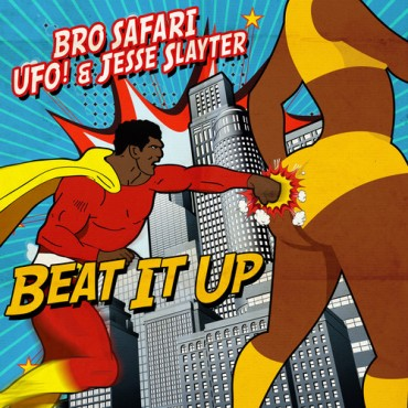 Bro Safari x UFO! x Jesse Slayter – Beat It Up [Free Download]