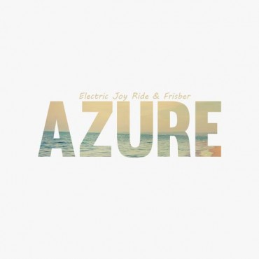 Electric Joy Ride & Frisber – Azure