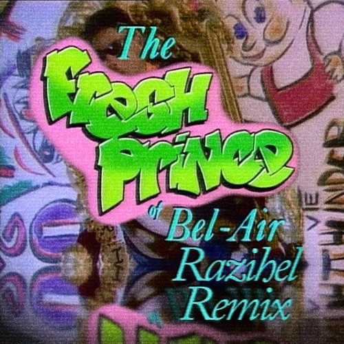 The Fresh Prince Of Bel Air (Razihel Remix)