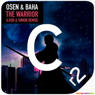 Osen & Baha – The Warrior (Lush & Simon Remix)