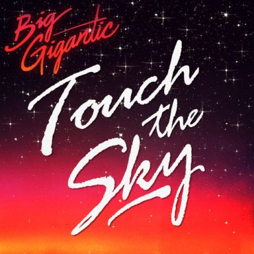 Big Gigantic – Touch the Sky