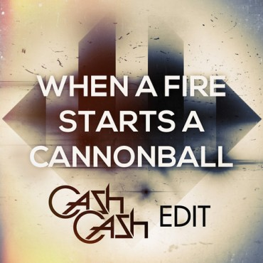 Showtek, Disclosure, Deorro & More – When A Fire Starts A Cannonball (Cash Cash Edit)