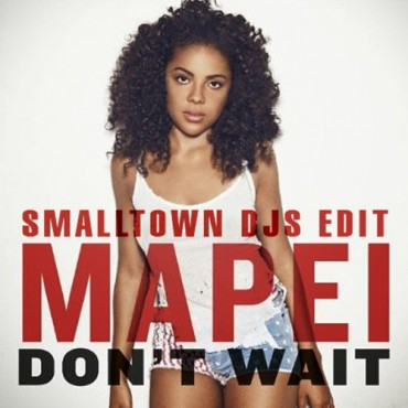 Mapei – Dont Wait (Smalltown DJs Edit)