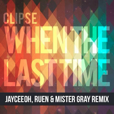 Clipse – When The Last Time (JayCeeOh, Ruen & Mister Gray Remix)