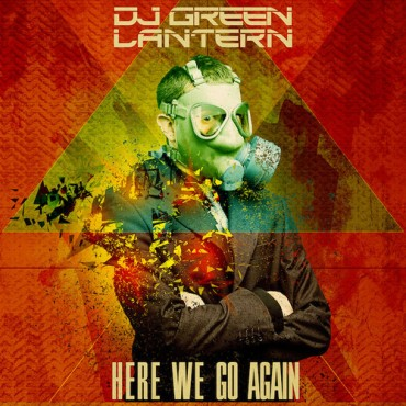 DJ Green Lantern – Here We Go Again (Original Mix)