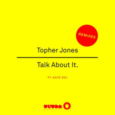 Topher Jones ft. Katie Sky – Talk About It (Remixes)