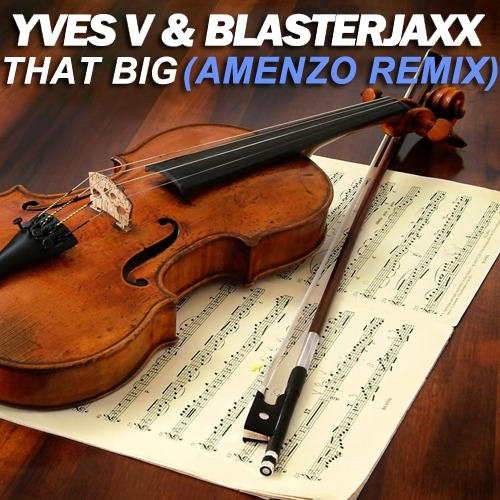 [TSS PREMIERE] Yves V & Blasterjaxx – That Big (Amenzo Remix)