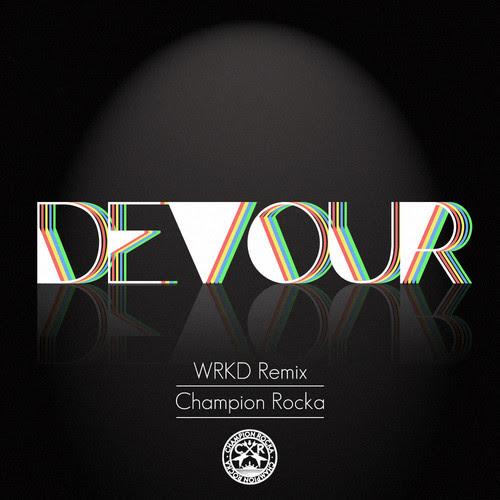 [TSS PREMIERE] Champion Rocka – Devour (WRKD Remix)