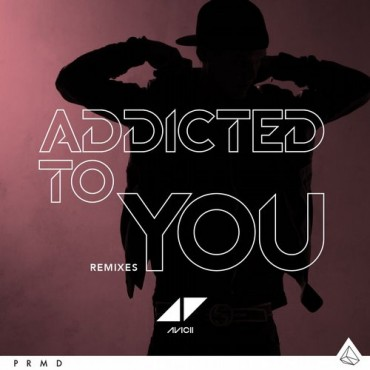 Addicted To You – Avicii By Avicii
