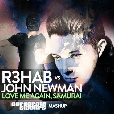 "Corporate Slackrs Are Back With Mashup of John Newman's ""Love Me Again"" vs. R3hab's ""Samurai"" [Free Download]"