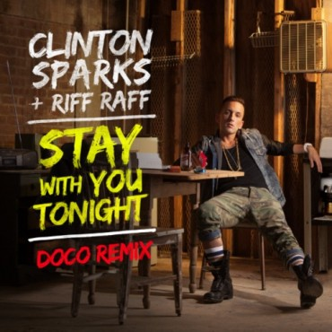 Clinton Sparks – Stay With You Tonight Ft. Riff Raff (DOCO Remix) + 2 Originals