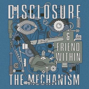 Disclosure's 'Mechanism' Built By A Friend Within