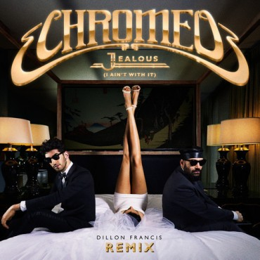 "Dillon Francis Drops Some Funk And Bounce In His Newest Remix Of Chromeo's ""Jealous"""