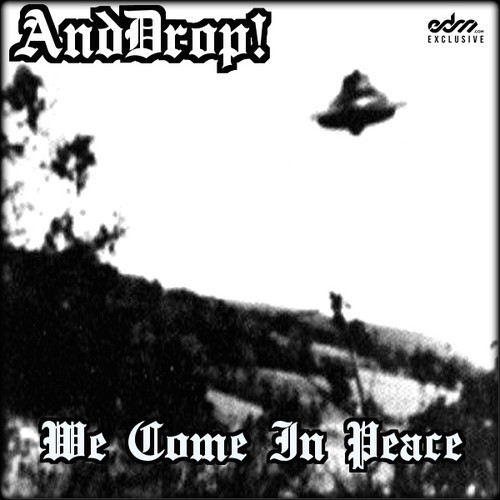 AndDrop! Unleash Groovy New Deep/Fidget House Tune 'We Come In Peace'