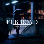 Elk Road Losing Sleep