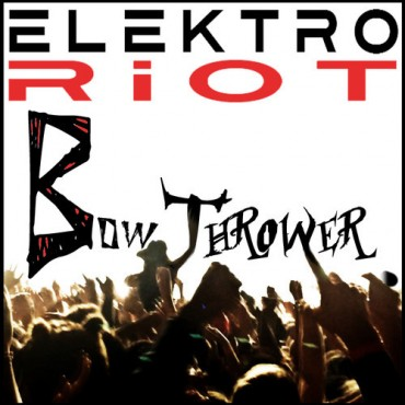"ElektroRiot Throws A Massive Original Mix Entitled ""Bow Thrower"""