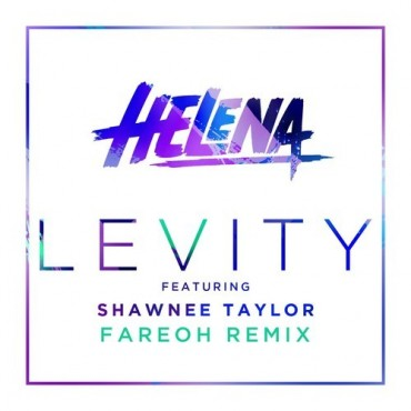 "Fareoh Puts His Signature Touch On Helena Featuring Shawnee Taylor's ""Levity"""
