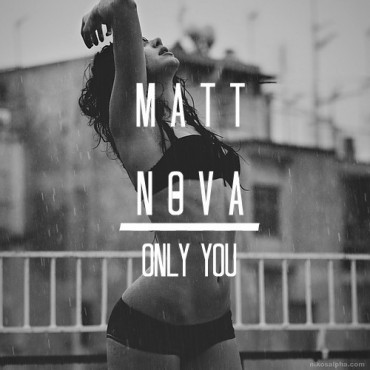 "Dive Into The Vibes Of MATT NOVA's Latest Original Track ""Only You"""