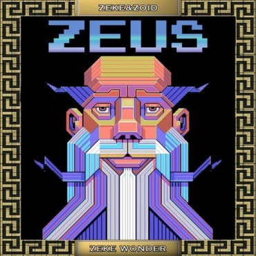 """Zeus"" By Zeke & Zoid And Zeke Wonder Is A Godlike Collaboration"