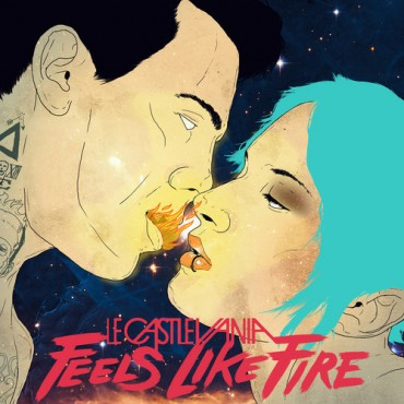 "Le Castle Vania's ""Feels Like Fire"" EP Delivers On All Cylinders"