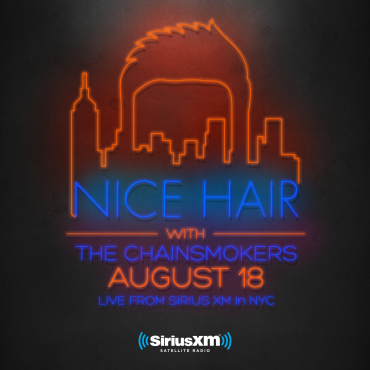 #NICEHAIR With The Chainsmokers – Coming August 18th on Sirius XM Radio