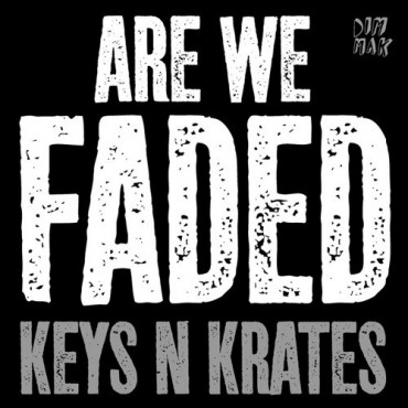 Keys N Krates – Are We Faded