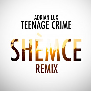 "[TSS Exclusive Premiere] Tropical Mastermind Shèmce Delivers Big With Remix Of Adrian Lux's ""Teenage Crime"""