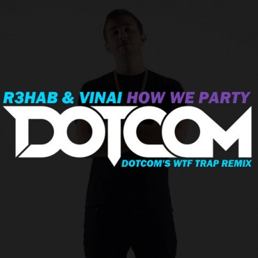 "Dotcom Gets Dirty With R3HAB & Vinai's ""How We Party"""