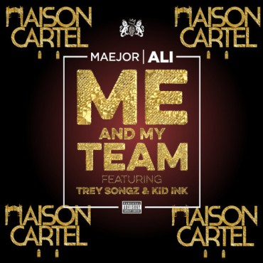 [TSS Premiere] Maejor Ali, Kid ink, & Trey Songz – Me And My Team (Maison Cartel Remix)