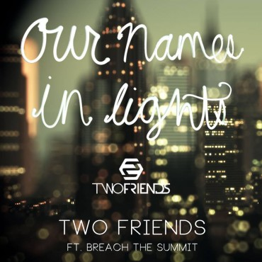 "Two Friends Release Impressive Single ""Our Name In Lights"""