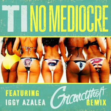 Grandtheft's Remix for Iggy Azalea and T.I. Ain't No Mediocre
