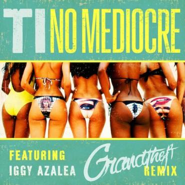 Grandtheft's Remix for Iggy Azalea and T.I. Ain't No Mediocre