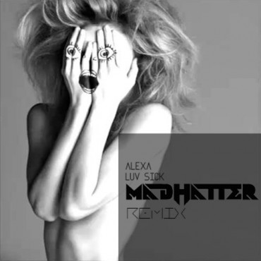 "Madhatter Remixes Alexa & Unkle Ricky's ""Luv Sick"""