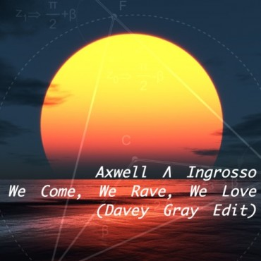 """Davey Gray Gives A Little Acid Trap Twist to Axwell /\ Ingrosso's """"We Come, We Rave, We Love"""" [Free Download]"""