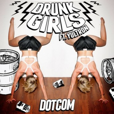 "Dotcom Releases First Single ""Drunk Girls"" Featuring Yultron"